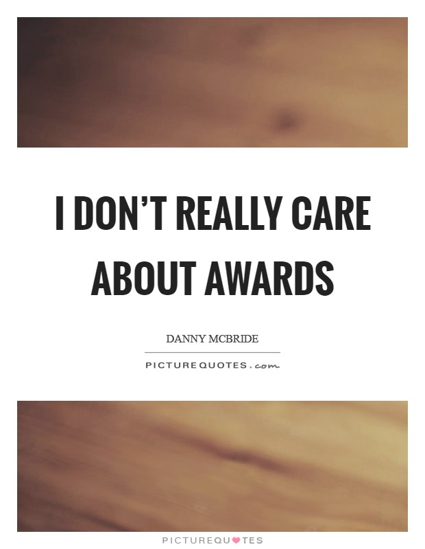 I don't really care about awards Picture Quote #1