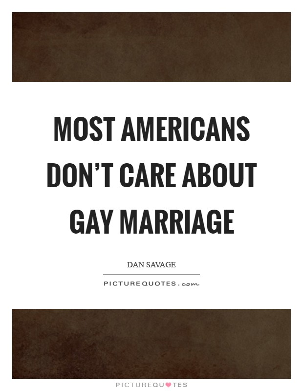 Most Americans don't care about gay marriage Picture Quote #1