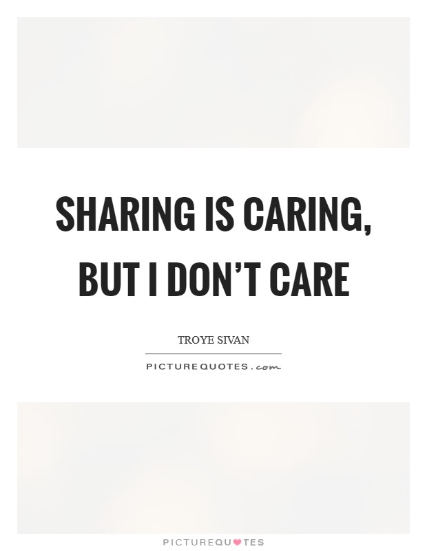 Sharing is caring, but I don't care Picture Quote #1