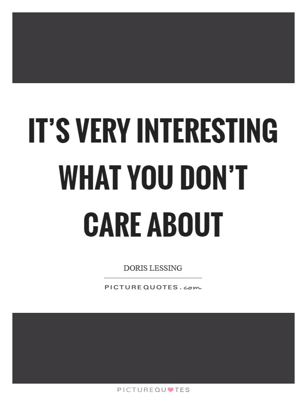 It's very interesting what you don't care about Picture Quote #1