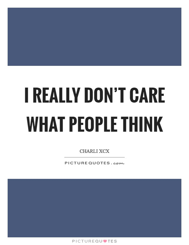 I really don't care what people think Picture Quote #1