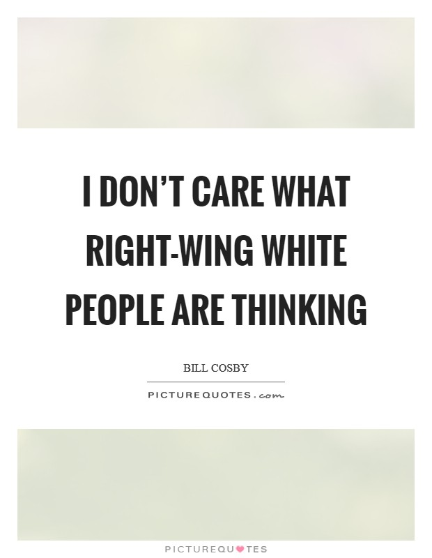 I don't care what right-wing white people are thinking Picture Quote #1