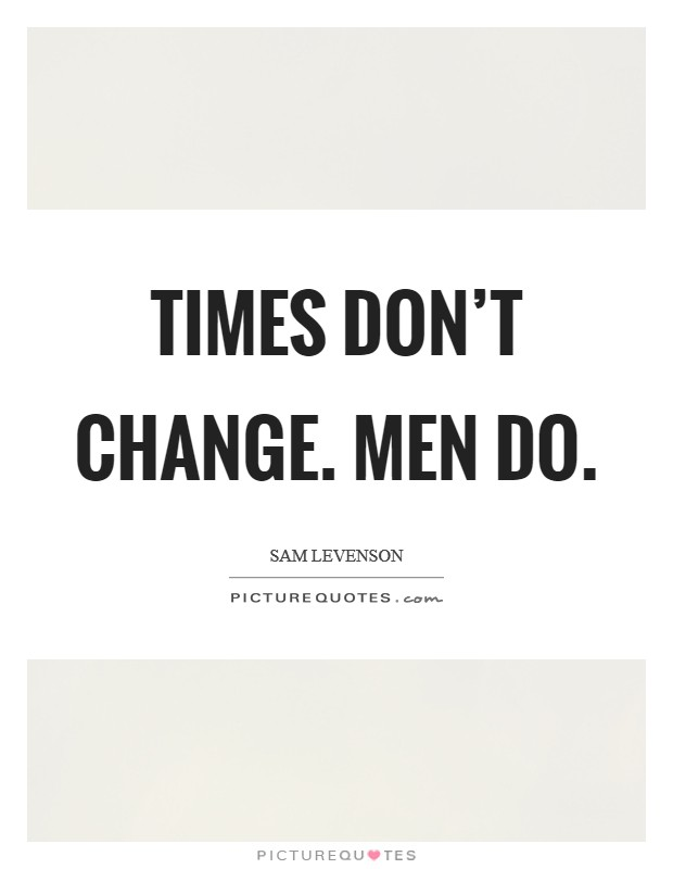 Times don't change. Men do Picture Quote #1