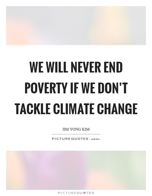 We will never end poverty if we don't tackle climate change Picture Quote #1