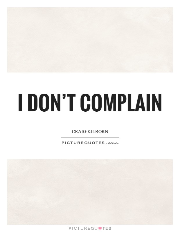 I don't complain Picture Quote #1