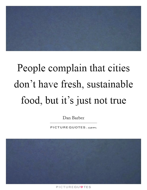 People complain that cities don't have fresh, sustainable food, but it's just not true Picture Quote #1