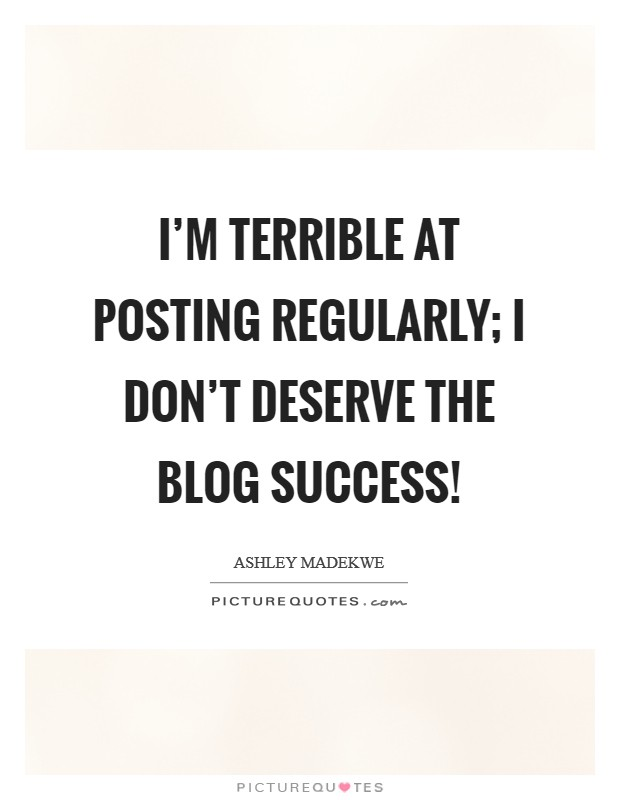 I'm terrible at posting regularly; I don't deserve the blog success! Picture Quote #1