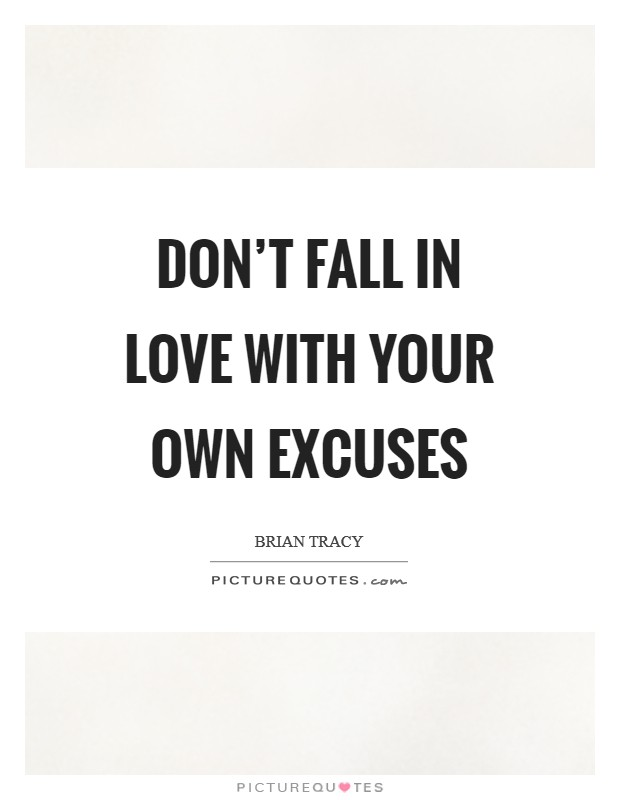 Don't fall in love with your own excuses Picture Quote #1