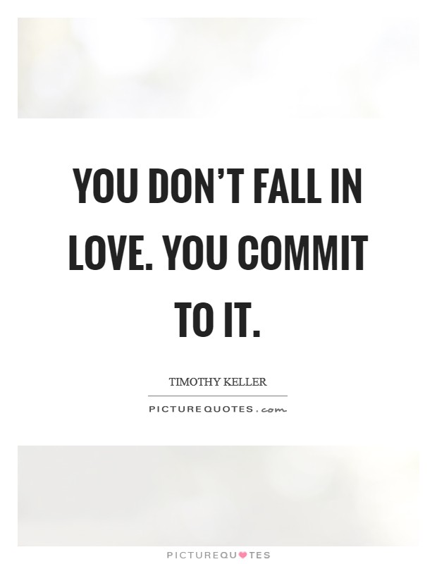 You don't fall in love. You commit to it. Picture Quote #1