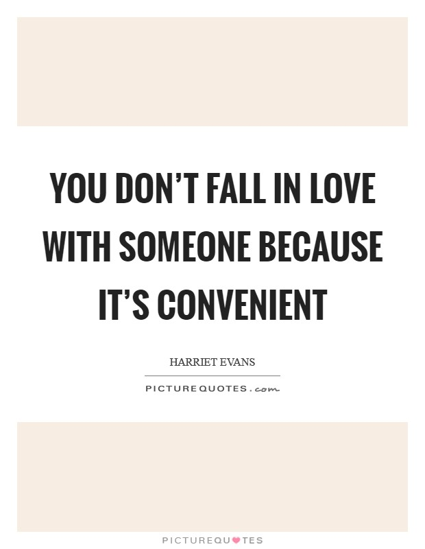 You don't fall in love with someone because it's convenient Picture Quote #1