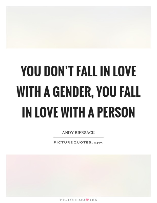You don't fall in love with a gender, you fall in love with a person Picture Quote #1