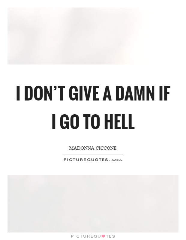 I don't give a damn if I go to hell Picture Quote #1
