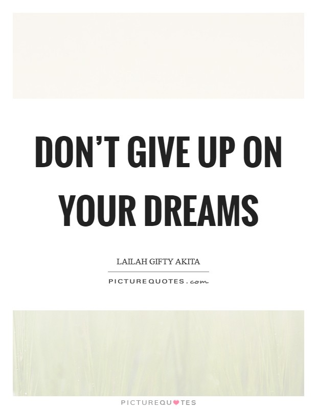 Don't give up on your dreams Picture Quote #1