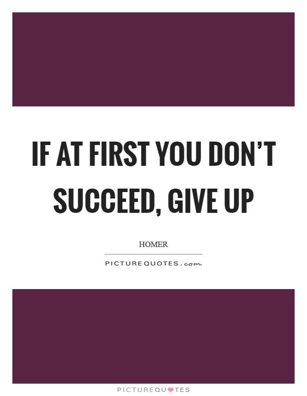 If at first you don't succeed, give up Picture Quote #1