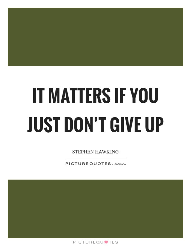 It matters if you just don't give up Picture Quote #1
