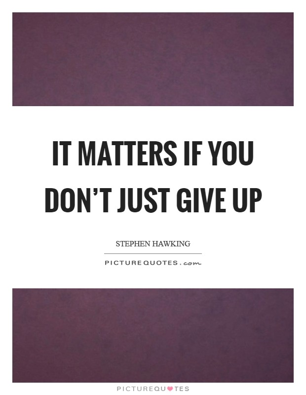 It matters if you don't just give up Picture Quote #1