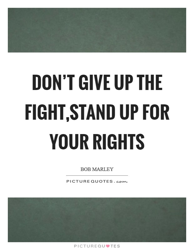 Don't give up the fight,Stand up for your rights Picture Quote #1