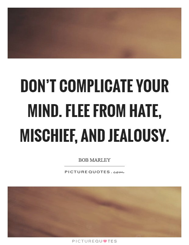 Don't complicate your mind. Flee from hate, mischief, and jealousy Picture Quote #1