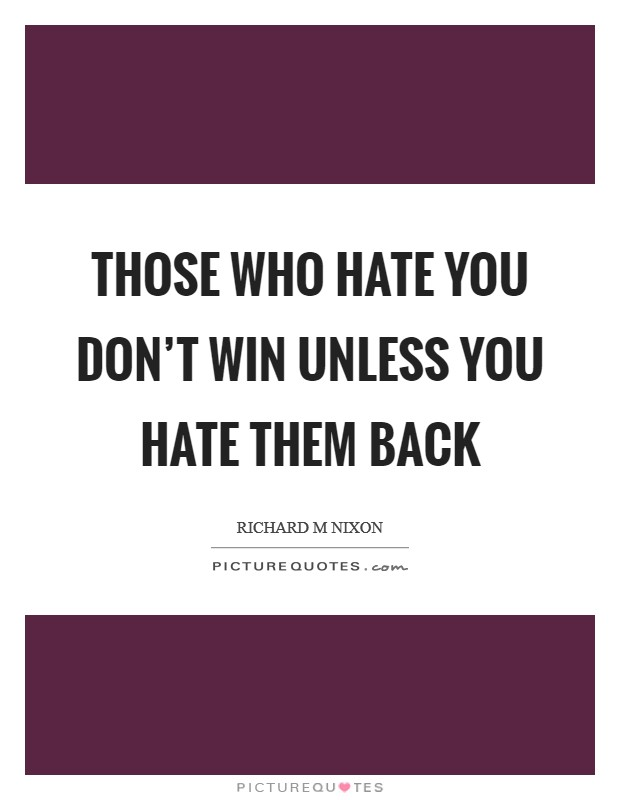 Those who hate you don't win unless you hate them back Picture Quote #1