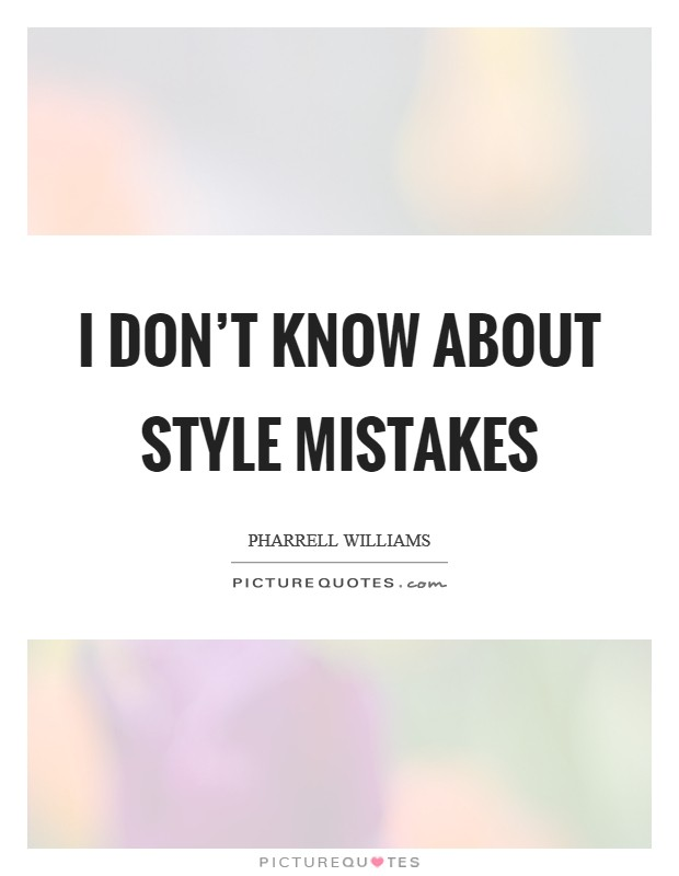 I don't know about style mistakes Picture Quote #1