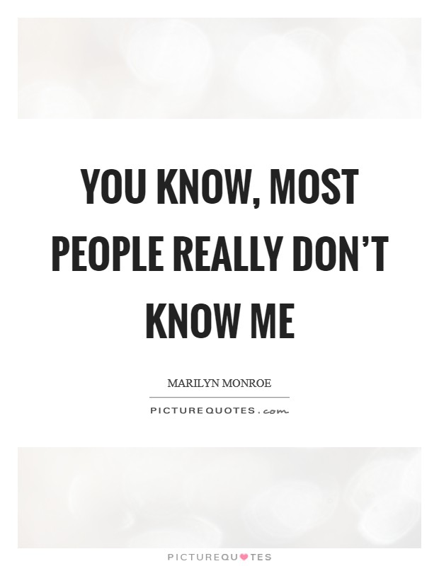 You know, most people really don't know me Picture Quote #1