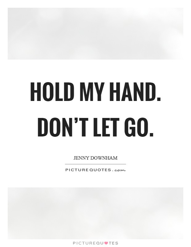 Hold my hand. Don't let go Picture Quote #1