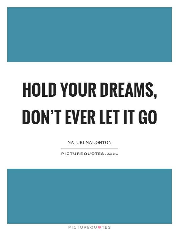 Hold your dreams, don't ever let it go Picture Quote #1