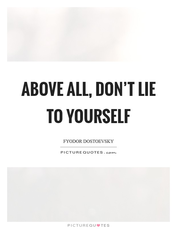 Above all, don't lie to yourself Picture Quote #1