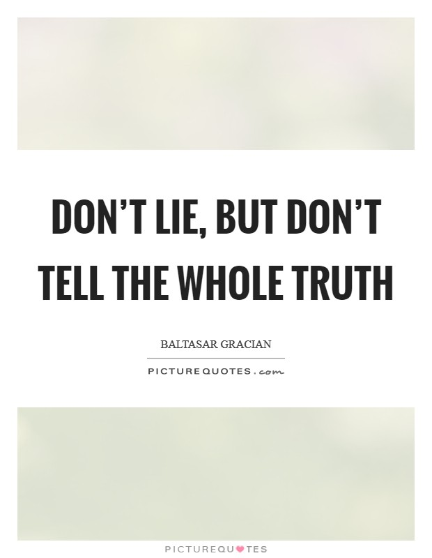 Don't lie, but don't tell the whole truth Picture Quote #1
