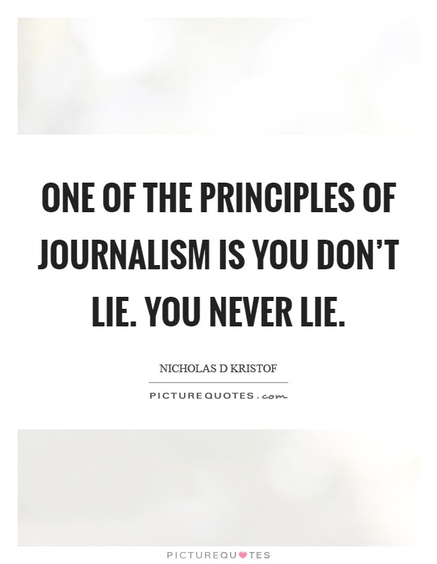 One of the principles of journalism is you don't lie. You never lie Picture Quote #1