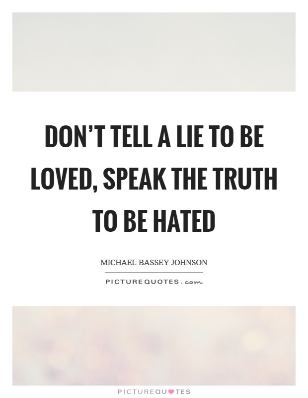 Don't tell a lie to be loved, speak the truth to be hated Picture Quote #1