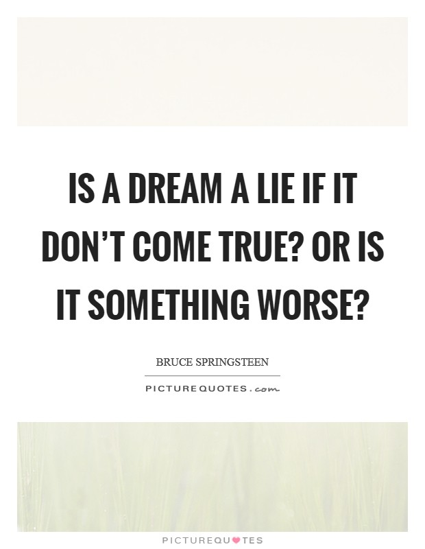Is a dream a lie if it don't come true? Or is it something worse? Picture Quote #1