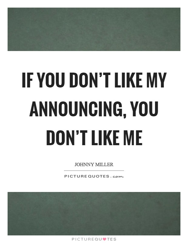 If you don't like my announcing, you don't like me Picture Quote #1