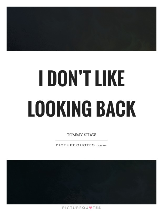 I don't like looking back Picture Quote #1