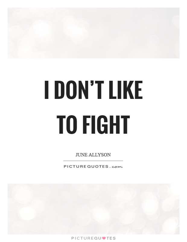 I don't like to fight Picture Quote #1