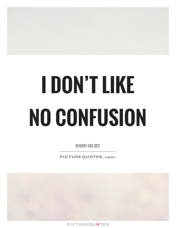 I don't like no confusion Picture Quote #1