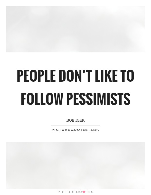 People don't like to follow pessimists Picture Quote #1
