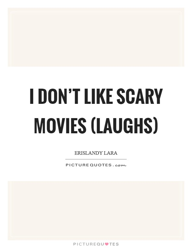 I don't like scary movies (laughs) Picture Quote #1
