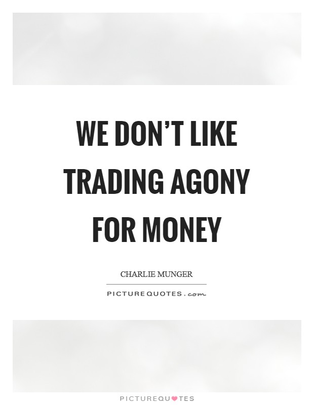 We don't like trading agony for money Picture Quote #1