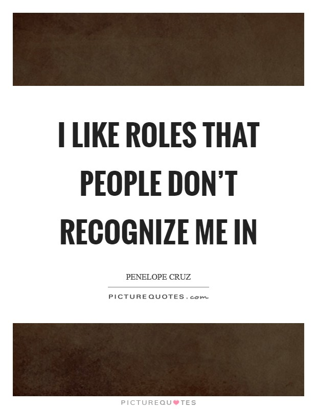 I like roles that people don't recognize me in Picture Quote #1