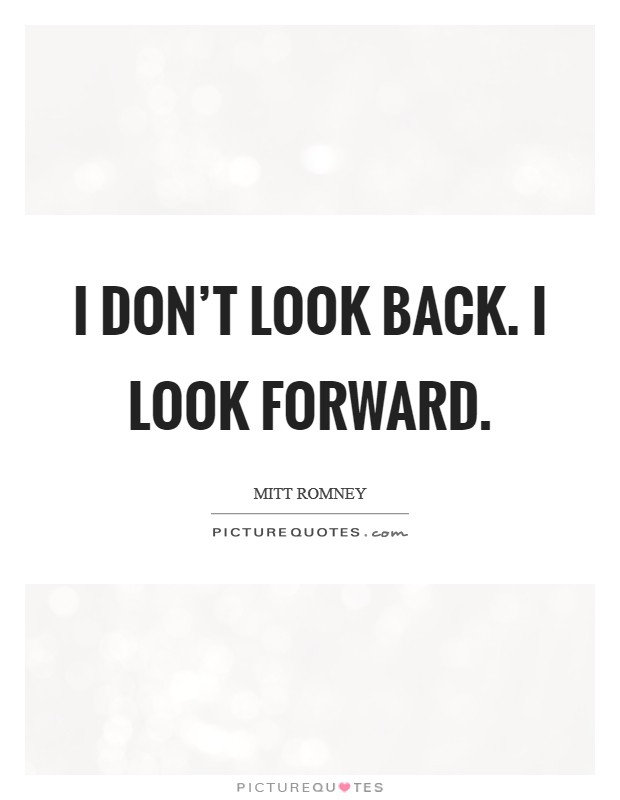 I don't look back. I look forward Picture Quote #1