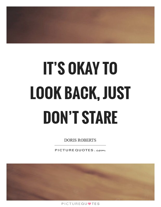 It's okay to look back, just don't stare Picture Quote #1