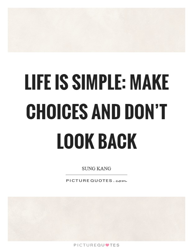 Life is simple: Make choices and don't look back Picture Quote #1