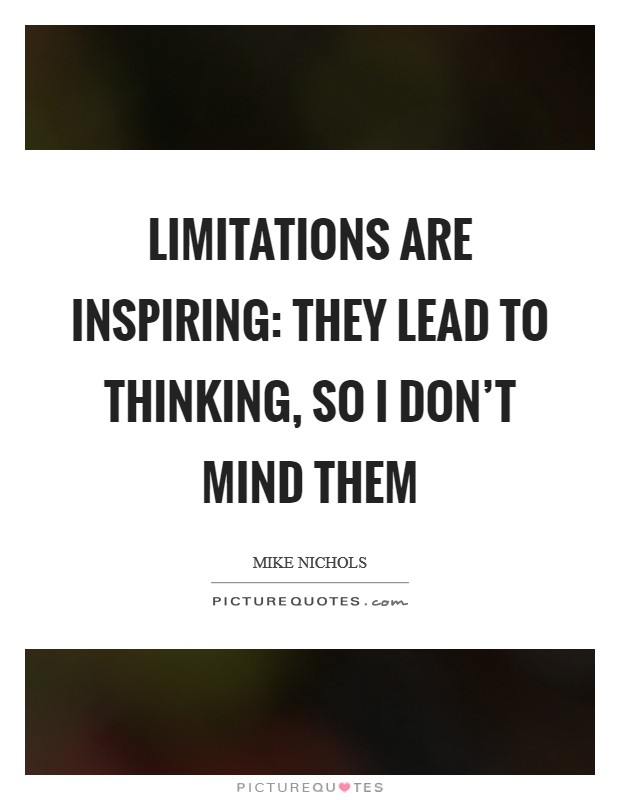 Limitations are inspiring: they lead to thinking, so I don't mind them Picture Quote #1