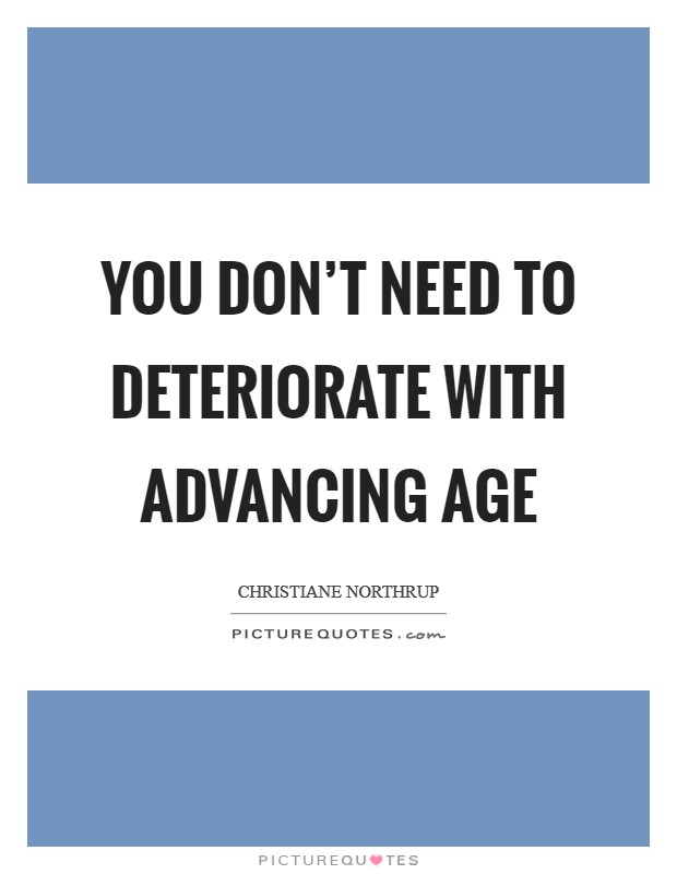 You don't need to deteriorate with advancing age Picture Quote #1