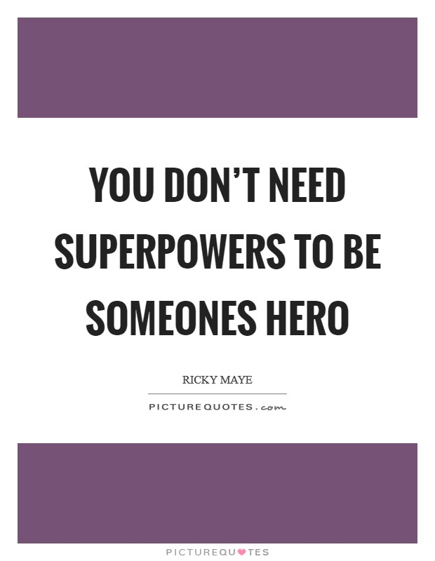 You don't need superpowers to be someones hero Picture Quote #1