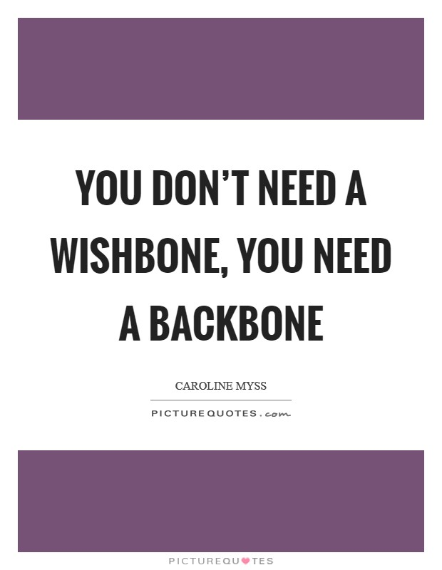 You don't need a wishbone, you need a backbone Picture Quote #1