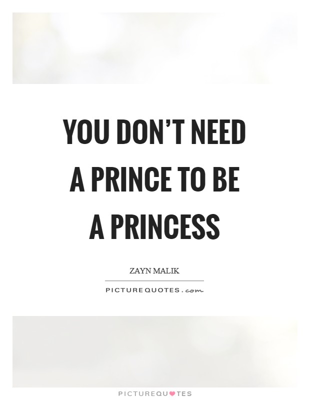 You don't need a prince to be a princess Picture Quote #1