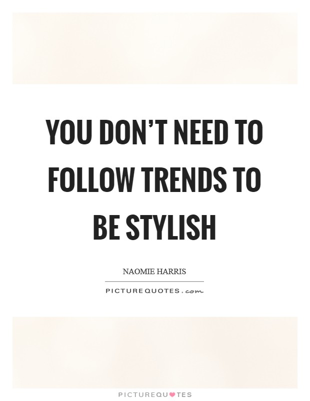 You don't need to follow trends to be stylish Picture Quote #1