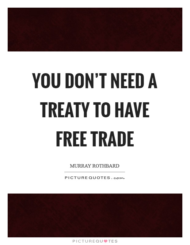 You don't need a treaty to have free trade Picture Quote #1